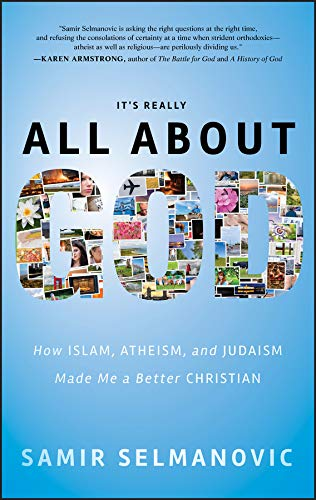 9780470923412: It's Really All About God: How Islam, Atheism, and Judaism Made Me a Better Christian