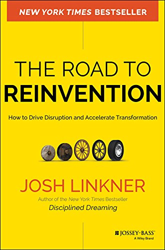 The Road to Reinvention: How to Drive Disruption and Accelerate Transformation: Linkner, Josh