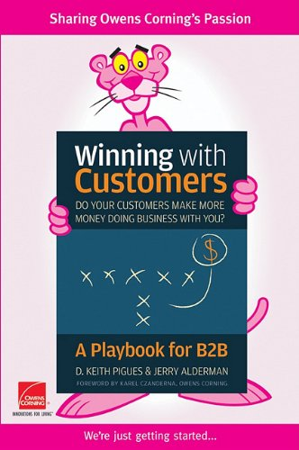 9780470924686: [(Winning with Customers: A Playbook for B2B )] [Author: D.Keith Pigues] [Sep-2010]