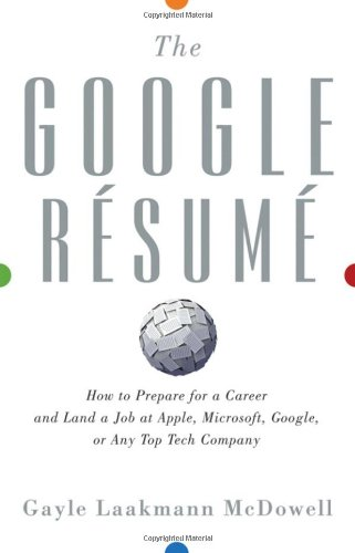 9780470927625: The Google Resume: How to Prepare for a Career and Land a Job at Apple, Microsoft, Google, or Any Top Tech Company