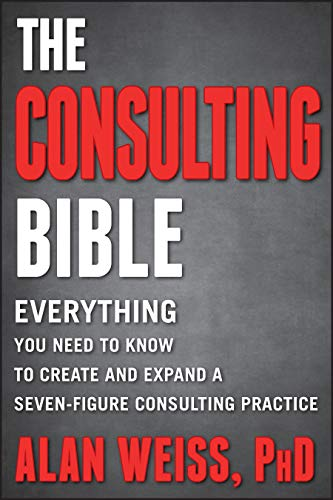 9780470928080: The Consulting Bible: Everything You Need to Know to Create and Expand a Seven-Figure Consulting Practice