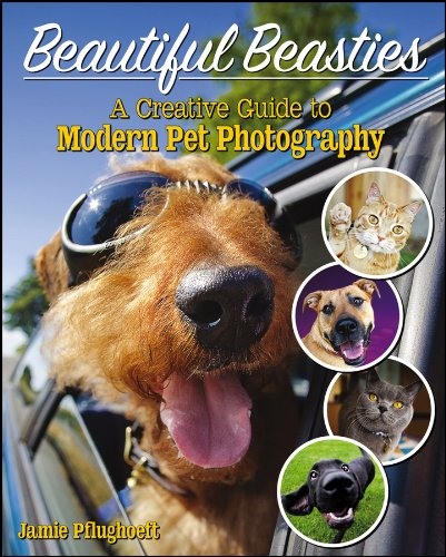 Beautiful Beasties: A Creative Guide to Modern Pet Photography: Jamie Pflughoeft