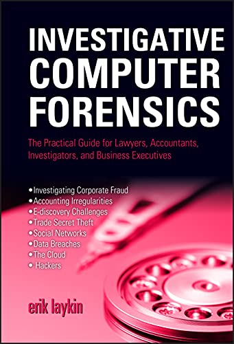 9780470932407: Investigative Computer Forensics: The Practical Guide for Lawyers, Accountants, Investigators, and Business Executives