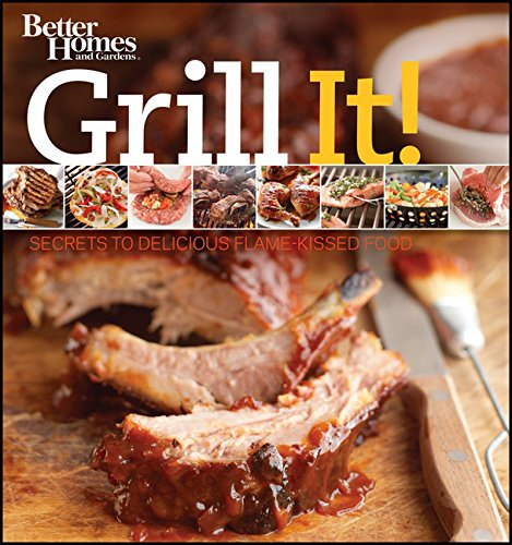 9780470932773: Grill It! Secrets to Delicious Flame-Kissed Food (Better Homes & Gardens)