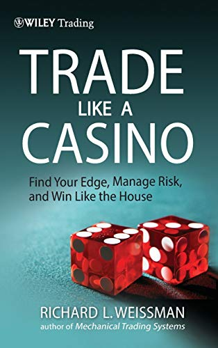 9780470933091: Trade Like a Casino: Find Your Edge, Manage Risk, and Win Like the House (Wiley Trading)