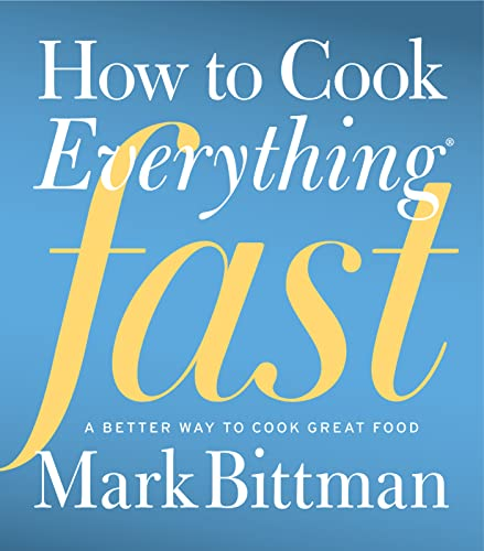 How to Cook Everything Fast: A Better: Mark Bittman