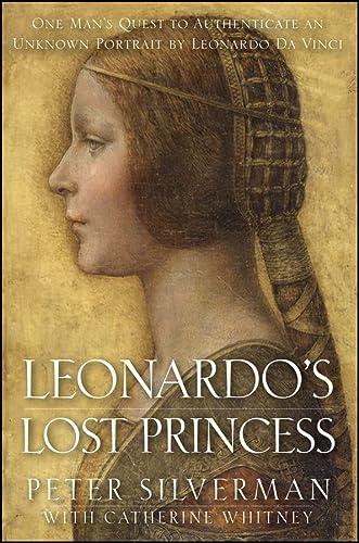 9780470936405: Leonardo's Lost Princess: One Man's Quest to Authenticate an Unknown Portrait by Leonardo Da Vinci