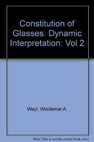 The Constitution of Glasses: A Dynamic Interpretation. Vol 2, in Two parts: Constitution and ...