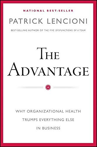 9780470941522: The Advantage: Why Organizational Health Trumps Everything Else In Business