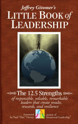 9780470944578: The Little Book of Leadership: The 12.5 Strengths of Responsible, Reliable, Remarkable Leaders That Create Results, Rewards, and Resilience