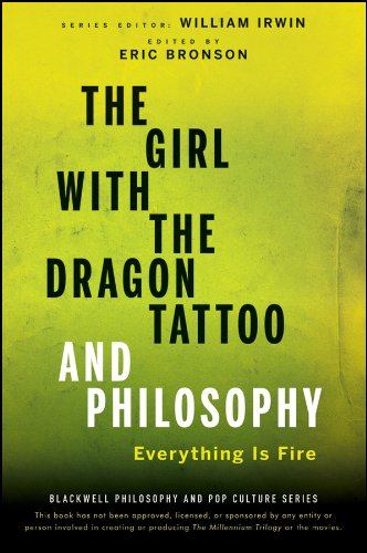 9780470947586: The Girl with the Dragon Tattoo and Philosophy: Everything Is Fire (The Blackwell Philosophy and Pop Culture Series)