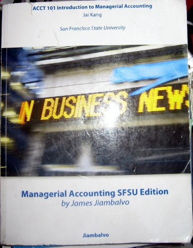 ACCT 101 Introduction to Managerial Accounting -: James Jiambalvo