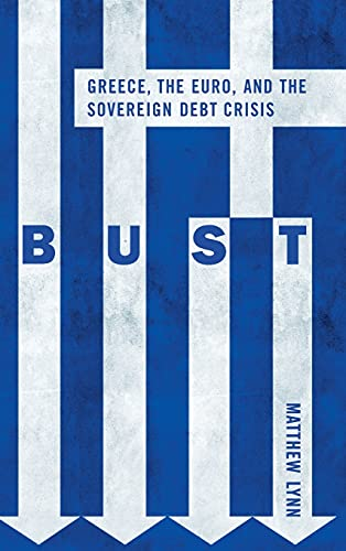 9780470976111: Bust: Greece, the Euro and the Sovereign Debt Crisis