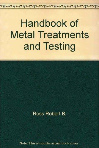 Handbook of metal treatments and testing: Ross, Robert B