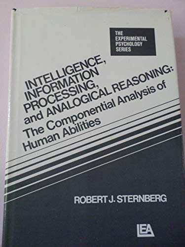Intelligence, Information Processing and Analogical Reasoning: The: Sternberg, Robert J.