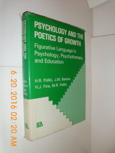 Psychology and the Poetics of Growth: Figurative Language in Psychology, Psychotherapy and Education (9780470991589) by Howard R. Pollio; etc.; et al