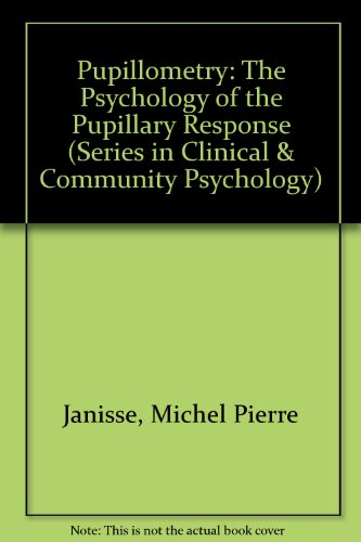 Pupillometry: The Psychology of the Pupillary Response (Series in Clinical & Community ...