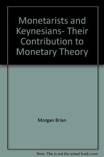 Monetarists and Keynesians, their contribution to monetary theory (0470993057) by Brian Morgan