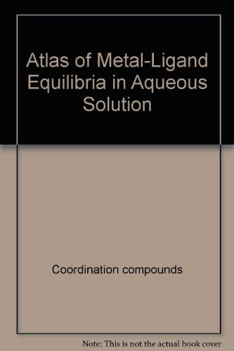 9780470993095: Atlas of metal-ligand equilibria in aqueous solution (Ellis Horwood series in analytical chemistry)