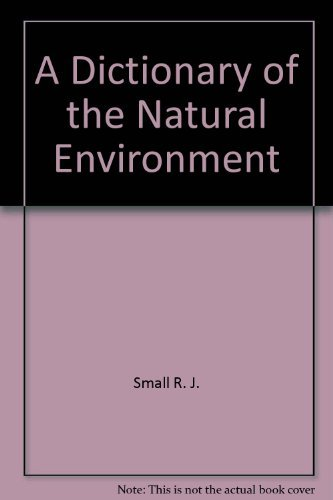 A Dictionary Of The Natural Environment.: Monkhouse, F. J. & Small, John.
