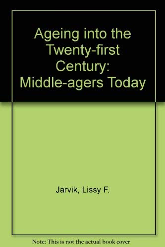 Ageing into the Twenty-first Century: Middle-agers Today: Jarvik, Lissy F.