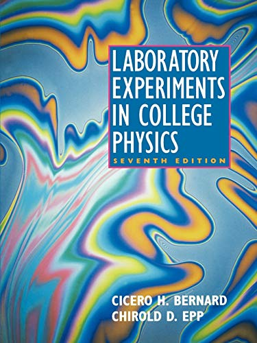 Laboratory Experiments in College Physics: Bernard, Cicero H.,