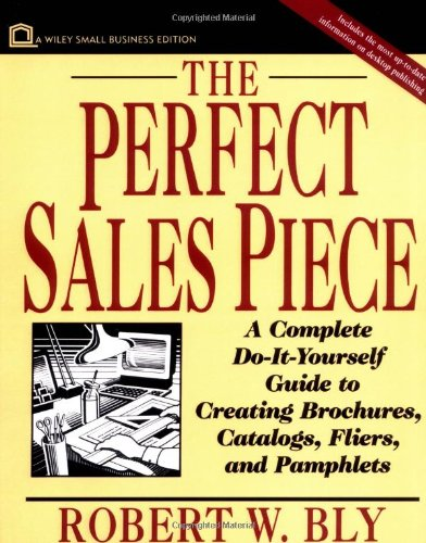 9780471004110: The Perfect Sales Piece: A Complete Do-It-Yourself Guide to Creating Brochures, Catalogs, Fliers, and Pamphlets (Small Business Series)