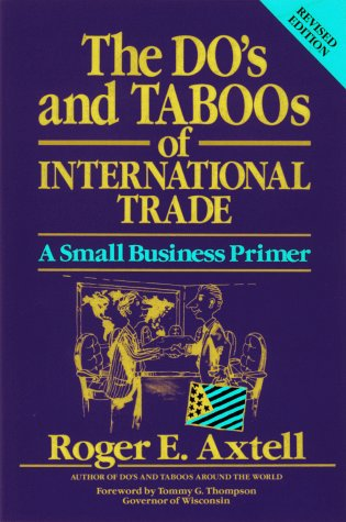 The Do's and Taboos of International Trade: A Small Business Primer: Roger E. Axtell