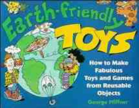 9780471008224: Earth-friendly Toys: How to Make Fabulous Toys and Games from Reusable Objects (Earth–Friendly Series)