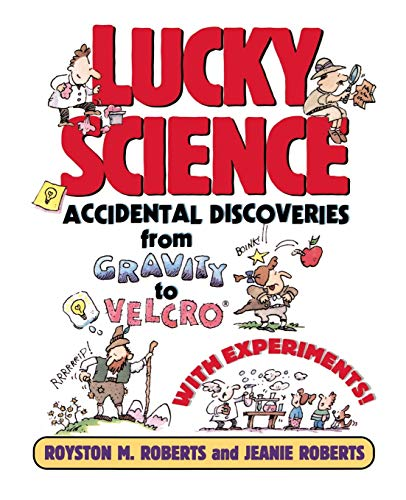 Lucky Science: Accidental Discoveries From Gravity to: Roberts, Royston M.;