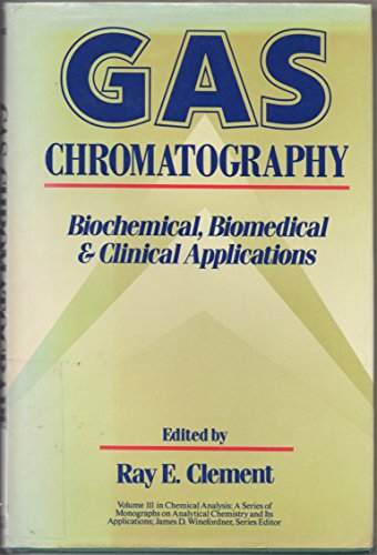 9780471010487: Gas Chromatography: Biochemical, Biomedical, and Clinical Applications (Chemical Analysis: A Series of Monographs on Analytical Chemistry and Its Applications)