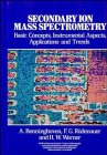 9780471010562: Secondary Ion Mass Spectrometry: Basic Concepts, Instrumental Aspects, Applications and Trends (Chemical Analysis: A Series of Monographs on Analytical Chemistry and Its Applications)