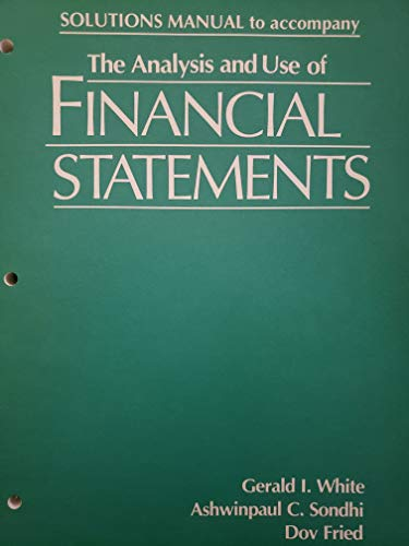 The Analysis and Use of Financial Statements (Solutions Manual): White, Gerald I., etc.