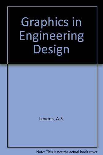 Graphics in Engineering Design: Levens, A.S., Chalk, William S.