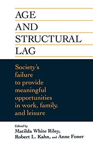9780471016786: Age and Structural Lag: Society's Failure to Provide Meaningful Opportunities in Work, Family, and Leisure