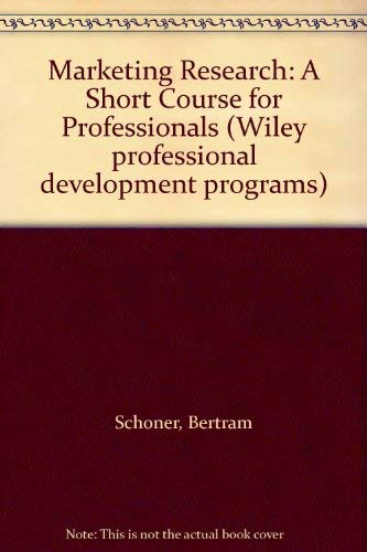 Marketing Research: A Short Course for Professionals (Wiley professional development programs): ...