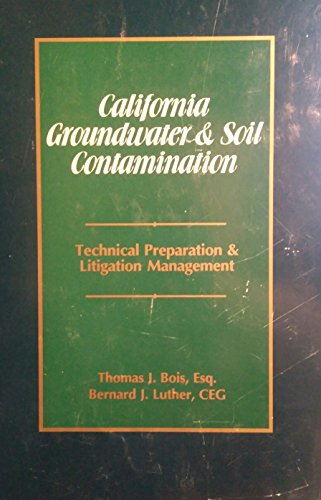 9780471019961: California Groundwater and Soil Contamination: Technical Preparation and Litigation Management (Environmental Law Library)