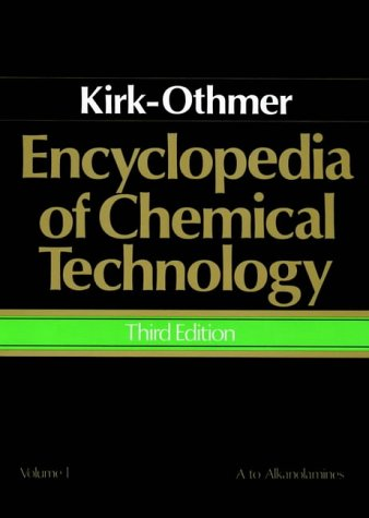 Kirk-Othmer Encyclopedia of Chemical Technology. Volume 1: A to Alkanolamines. Third Edition: ...