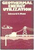 Geothermal Energy Utilization: Wahl, Edward F.