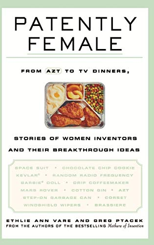 PATENTLY FEMALE: From AZT to TV DINNERS, STORIES of WOMEN INVENTORS and THEIR BREAKTHROUGH IDEAS *:...