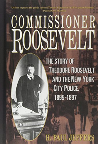 9780471024071: Commissioner Roosevelt: The Story of Theodore Roosevelt and the New York City Police, 1895-1897