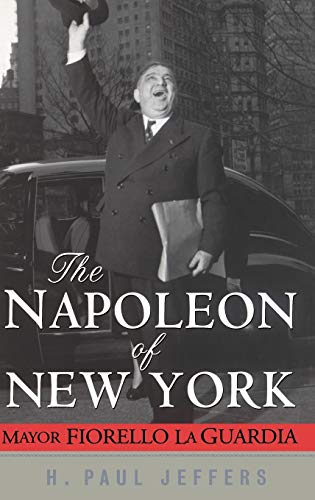 The Napoleon of New York: Mayor Fiorello La Guardia (0471024651) by H. Paul Jeffers
