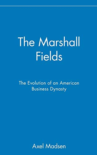 9780471024934: The Marshall Fields: The Evolution of an American Business Dynasty