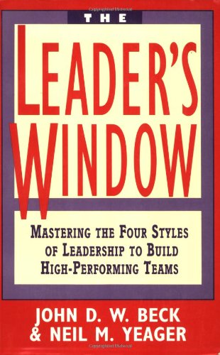 9780471025542: The Leader's Window: Mastering the Four Styles of Leadership to Build High-Performing Teams