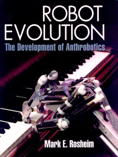 Robot Evolution: The Development of Anthrobotics: M.E. Rosheim