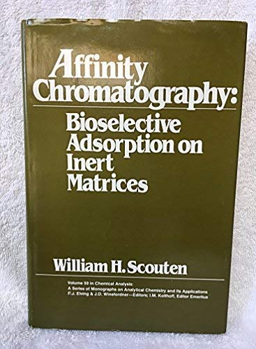 Affinity Chromatography: Bioselective Adsorption on Inert Matrices;: Scouten, William H.,