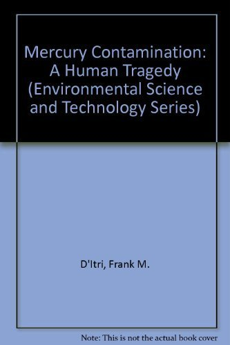 Mercury Contamination: A Human Tragedy (Environmental Science: Frank M. D'Itri