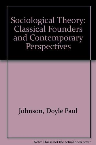 9780471029151: Sociological Theory: Classical Founders and Contemporary Perspectives