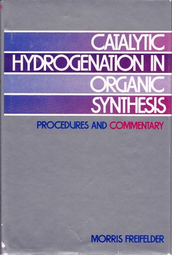 Catalytic Hydrogenation in Organic Synthesis: Procedures and Commentary: Freifelder, Morris