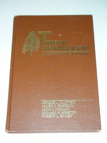 Timber Management: A Quantitative Approach: Jerome L. Clutter;